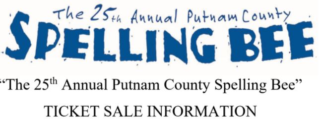 "The High School Musical: ""The 25th Annual Putnam County Spelling Bee"" TICKET SALE INFORMATION."